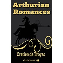 Arthurian Romances (Xist Classics) (English Edition)