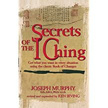 Secrets of the I Ching: Get What You Want in Every Situation Using the Classic Book of Changes (English Edition)