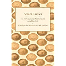 Scrum Tactics - The Forwards as a Defensive and Attacking Unit - With Specific Sections on Each Position (English Edition)