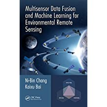 Multisensor Data Fusion and Machine Learning for Environmental Remote Sensing (English Edition)
