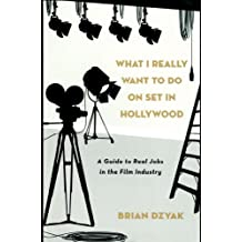 What I Really Want to Do on Set in Hollywood: A Guide to Real Jobs in the Film Industry (English Edition)