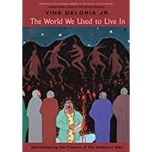 The World We Used to Live In: Remembering the Powers of the Medicine Men (English Edition)