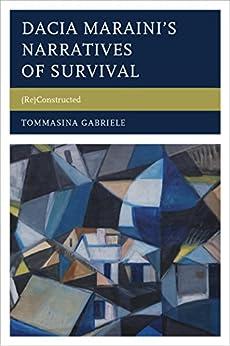 """Dacia Maraini's Narratives of Survival: (Re)Constructed (The Fairleigh Dickinson University Press Series in Italian Studies) (English Edition)"",作者:[Tommasina Gabriele]"