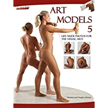 Art Models 5: Life Nude Photos for the Visual Arts (Art Models series) (English Edition)