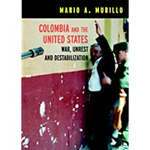 Colombia and the United States: War, Unrest and Destabilization (Open Media Series) (English Edition)