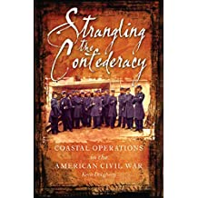 Strangling the Confederacy: Coastal Operations in the American Civil War (English Edition)