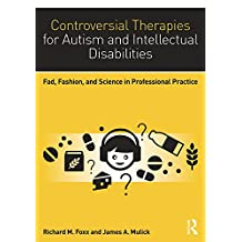 Controversial Therapies for Autism and Intellectual Disabilities: Fad, Fashion, and Science in Professional Practice (English Edition)