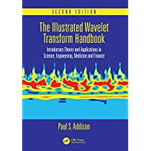 The Illustrated Wavelet Transform Handbook: Introductory Theory and Applications in Science, Engineering, Medicine and Finance, Second Edition (English Edition)