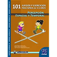 101 Juegos y Ejercicios Para Ninos de 3-6 Anos. Percepcion Espacial y Temporal