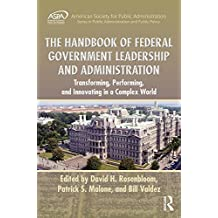 The Handbook of Federal Government Leadership and Administration: Transforming, Performing, and Innovating in a Complex World (ASPA Series in Public Administration and Public Policy) (English Edition)