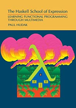 """""""The Haskell School of Expression: Learning Functional Programming through Multimedia (English Edition)"""",作者:[Hudak, Paul]"""