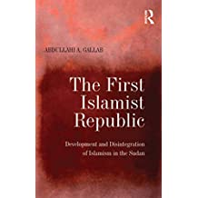 The First Islamist Republic: Development and Disintegration of Islamism in the Sudan (English Edition)