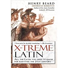 X-Treme Latin: All the Latin You Need to Know for Survival in the 21st Century (English Edition)