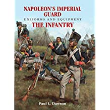 Napoleon's Imperial Guard Uniforms and Equipment. Volume 1: The Infantry (English Edition)