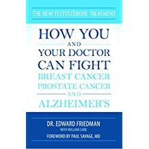 The New Testosterone Treatment: How You and Your Doctor Can Fight Breast Cancer, Prostate Cancer, and Alzheimer' s (English Edition)