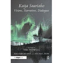 Kaija Saariaho: Visions, Narratives, Dialogues (English Edition)