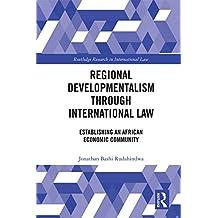 Regional Developmentalism through Law: Establishing an African Economic Community (Routledge Research in International Law) (English Edition)