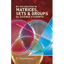 An Introduction to Matrices, Sets and Groups for Science Students (Dover Books on Mathematics) (English Edition)