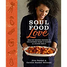 Soul Food Love: Healthy Recipes Inspired by One Hundred Years of Cooking in a Black Family : A Cookbook (English Edition)