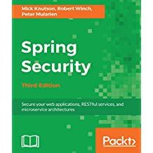 Spring Security - Third Edition: Secure your web applications, RESTful services, and microservice architectures (English Edition)