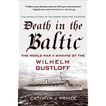 Death in the Baltic: The World War II Sinking of the Wilhelm Gustloff (English Edition)