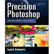 Precision Photoshop: Creating Powerful Visual Effects (English Edition)