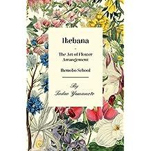 Ikebana - The Art of Flower Arrangement - Ikenobo School (English Edition)