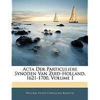 ACTA Der Particuliere Synoden Van Zuid-Holland, 1621-1700, Volume 1