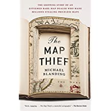 The Map Thief: The Gripping Story of an Esteemed Rare-Map Dealer Who Made Millions Stealing Priceless Maps (English Edition)