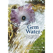 Gem Water: How to Prepare and Use More than 130 Crystal Waters for Therapeutic Treatments (English Edition)