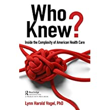 Who Knew?: Inside the Complexity of American Health Care (English Edition)