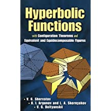 Hyperbolic Functions: With Configuration Theorems and Equivalent and Equidecomposable Figures (Dover Books on Mathematics) (English Edition)