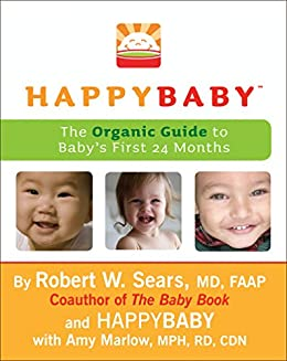 """HappyBaby: The Organic Guide to Baby's First 24 Months (English Edition)"",作者:[Sears, Robert  W.]"