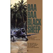 "Baa Baa Black Sheep: The True Story of the ""Bad Boy"" Hero of the Pacific Theatre and His Famous Black Sheep Squadron (English Edition)"