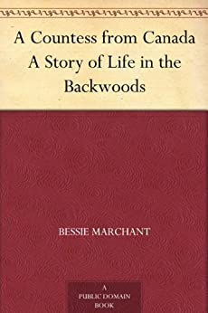 """A Countess from Canada A Story of Life in the Backwoods (English Edition)"",作者:[Marchant,Bessie]"