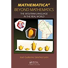 Mathematica Beyond Mathematics: The Wolfram Language in the Real World (English Edition)