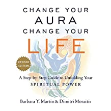 Change Your Aura, Change Your Life: A Step-by-Step Guide to Unfolding Your Spiritual Power, Revised Edition (English Edition)