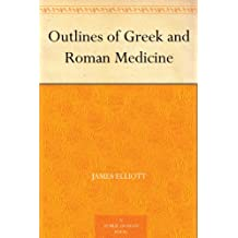 Outlines of Greek and Roman Medicine (免费公版书) (English Edition)