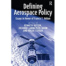 Defining Aerospace Policy: Essays in Honor of Francis T. Hoban (English Edition)
