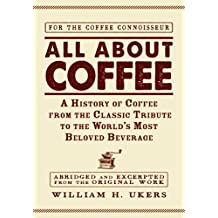 All about Coffee: A History of Coffee from the Classic Tribute to the World's Most Beloved Beverage (English Edition)