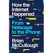 How the Internet Happened: From Netscape to the iPhone (English Edition)