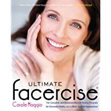 Ultimate Facercise: The Complete and Balanced Muscle-Toning Program for Renewed Vitality and a MoreYouthful Appearance: The Complete and Balanced Muscle-Toning ... a MoreYo uthful Appearance (English Edition)