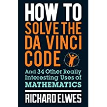 How to Solve the Da Vinci Code: And 34 Other Really Interesting Uses of Mathematics (English Edition)