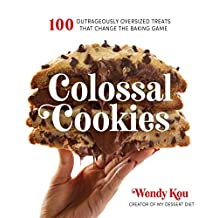 Colossal Cookies: 100 Outrageously Oversized Treats That Change the Baking Game (English Edition)