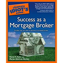 The Complete Idiot's Guide to Success as a Mortgage Broker: Priceless Tips You Need to Become a Successful Broker (English Edition)