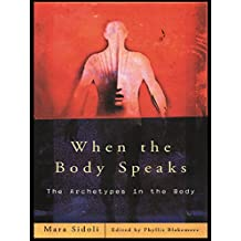 When the Body Speaks: The Archetypes in the Body (English Edition)