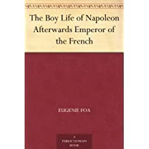 The Boy Life of Napoleon Afterwards Emperor of the French (免费公版书) (English Edition)