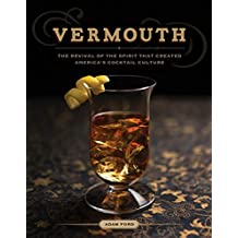 Vermouth: The Revival of the Spirit that Created America's Cocktail Culture (English Edition)