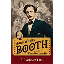 John Wilkes Booth and the Women Who Loved Him (English Edition)