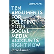 Ten Arguments For Deleting Your Social Media Accounts Right Now (English Edition)